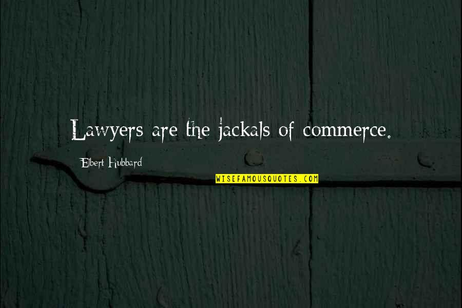 Jackals Quotes By Elbert Hubbard: Lawyers are the jackals of commerce.