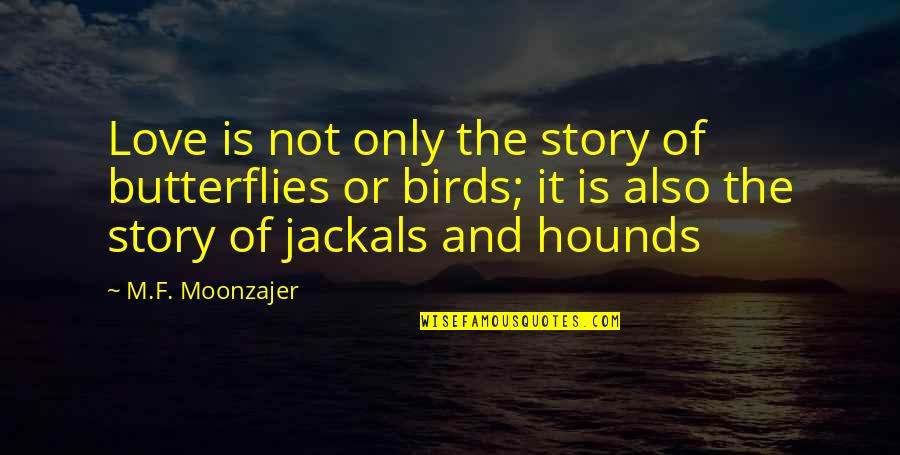 Jackals Quotes By M.F. Moonzajer: Love is not only the story of butterflies