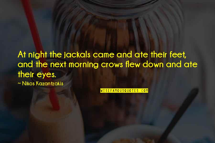 Jackals Quotes By Nikos Kazantzakis: At night the jackals came and ate their