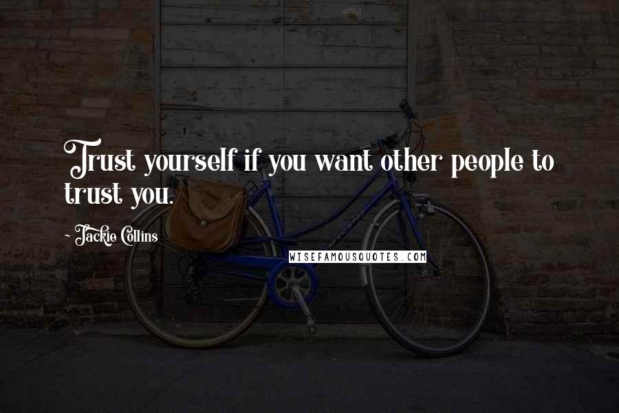 Jackie Collins quotes: Trust yourself if you want other people to trust you.