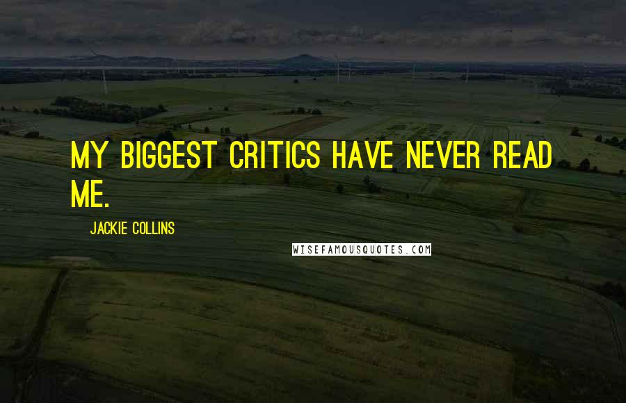 Jackie Collins quotes: My biggest critics have never read me.