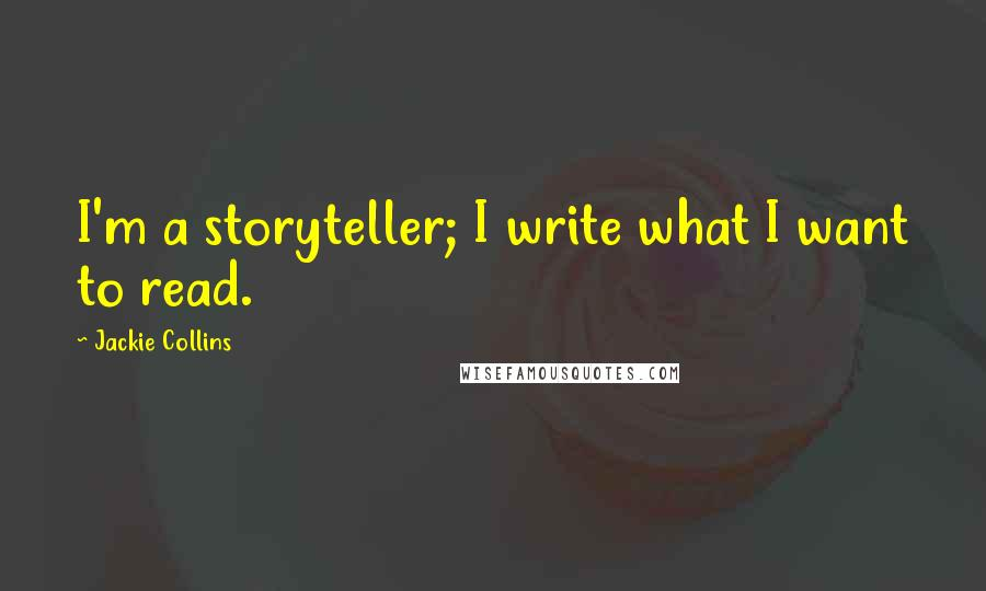 Jackie Collins quotes: I'm a storyteller; I write what I want to read.
