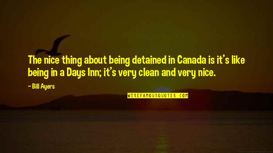 Jackie Gleason Smokey And The Bandit Quotes By Bill Ayers: The nice thing about being detained in Canada