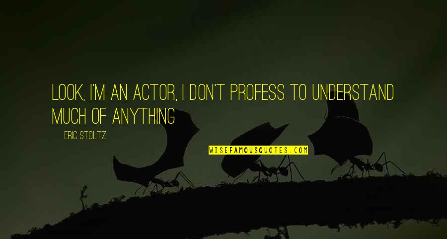 Jackie Gleason Smokey And The Bandit Quotes By Eric Stoltz: Look, I'm an actor, I don't profess to