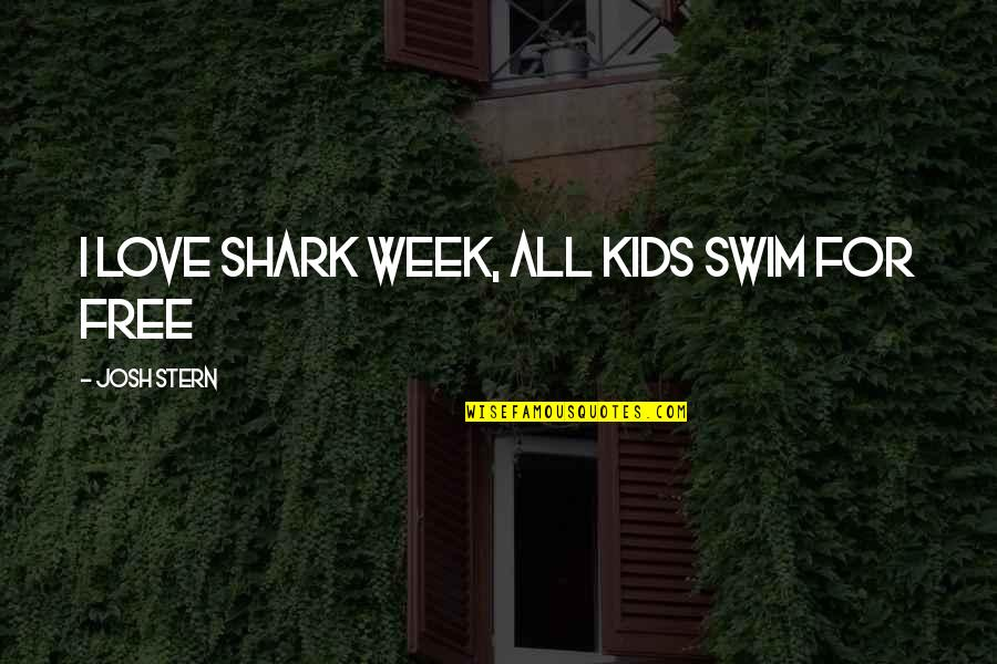 Jackie Gleason Smokey And The Bandit Quotes By Josh Stern: I love shark week, all kids swim for