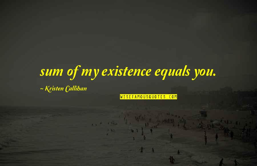 Jackie Gleason Smokey And The Bandit Quotes By Kristen Callihan: sum of my existence equals you.