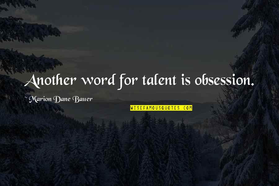 Jackie Gleason Smokey And The Bandit Quotes By Marion Dane Bauer: Another word for talent is obsession.