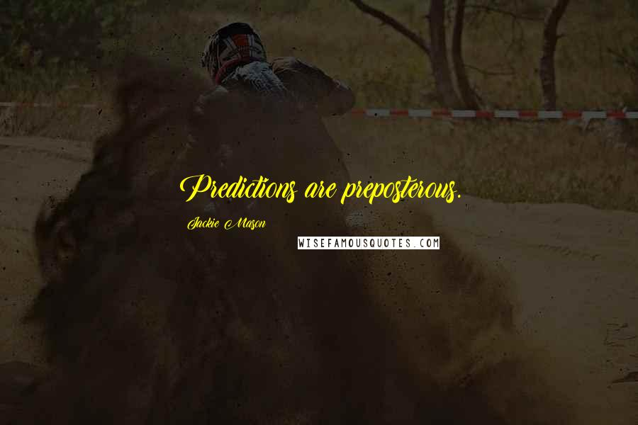 Jackie Mason quotes: Predictions are preposterous.