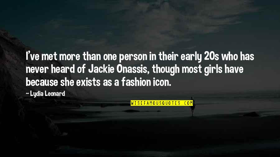 Jackie O Fashion Quotes By Lydia Leonard: I've met more than one person in their