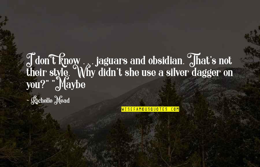Jackie O Fashion Quotes By Richelle Mead: I don't know . . . jaguars and