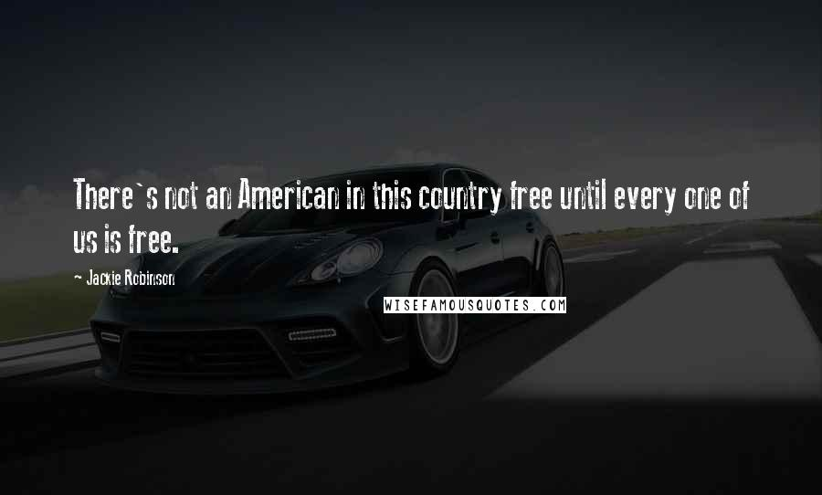 Jackie Robinson quotes: There's not an American in this country free until every one of us is free.
