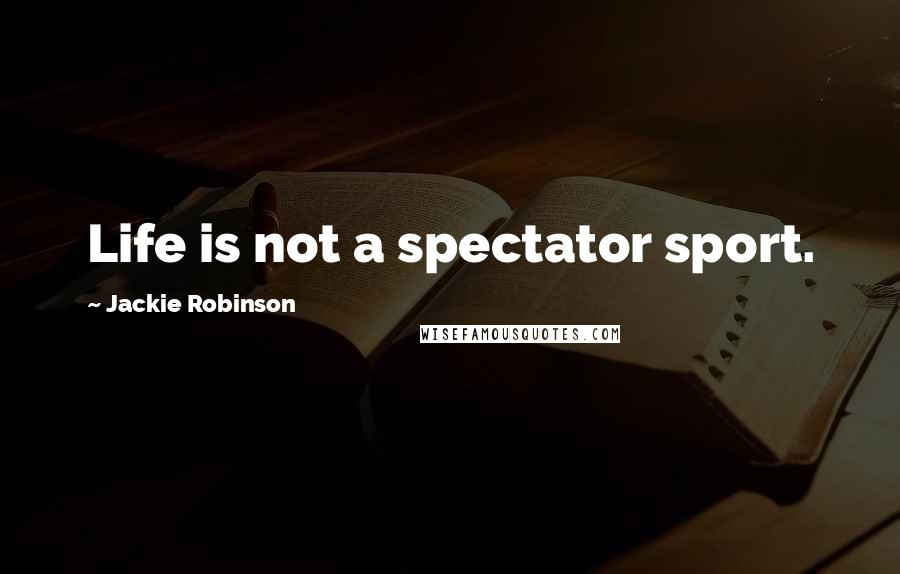 Jackie Robinson quotes: Life is not a spectator sport.
