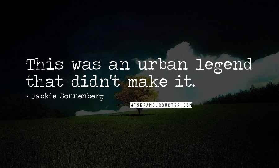 Jackie Sonnenberg quotes: This was an urban legend that didn't make it.