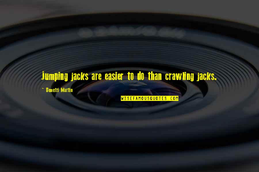 Jacks Quotes By Demetri Martin: Jumping jacks are easier to do than crawling