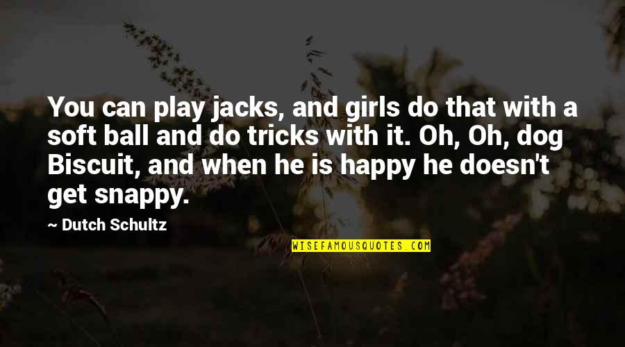 Jacks Quotes By Dutch Schultz: You can play jacks, and girls do that