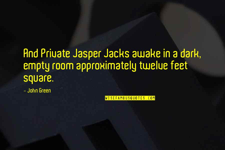 Jacks Quotes By John Green: And Private Jasper Jacks awake in a dark,