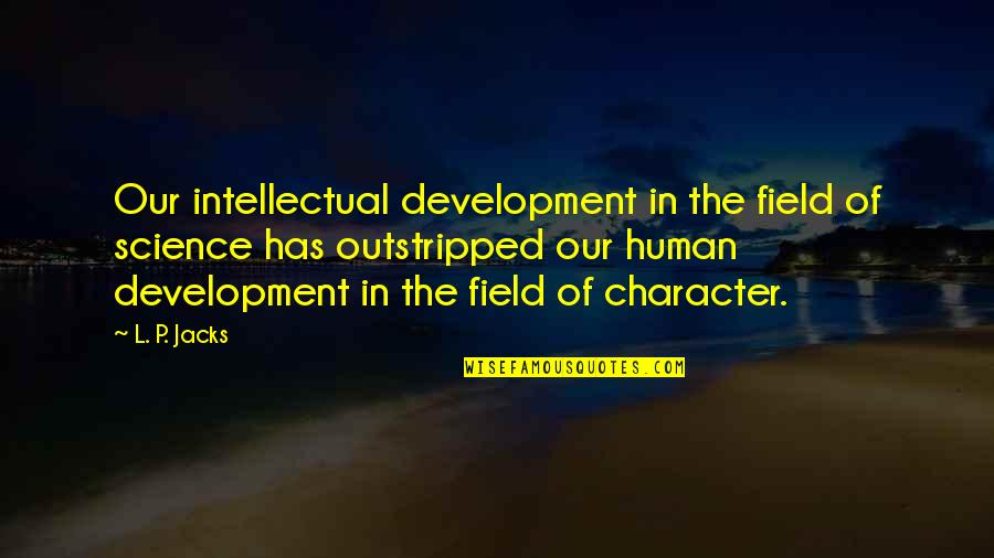 Jacks Quotes By L. P. Jacks: Our intellectual development in the field of science
