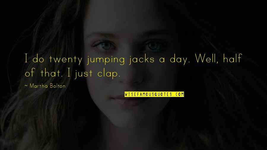 Jacks Quotes By Martha Bolton: I do twenty jumping jacks a day. Well,