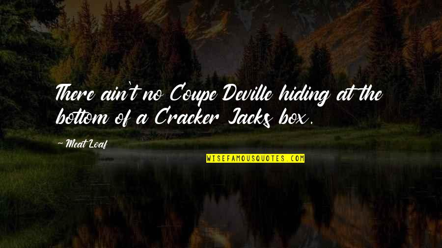 Jacks Quotes By Meat Loaf: There ain't no Coupe Deville hiding at the