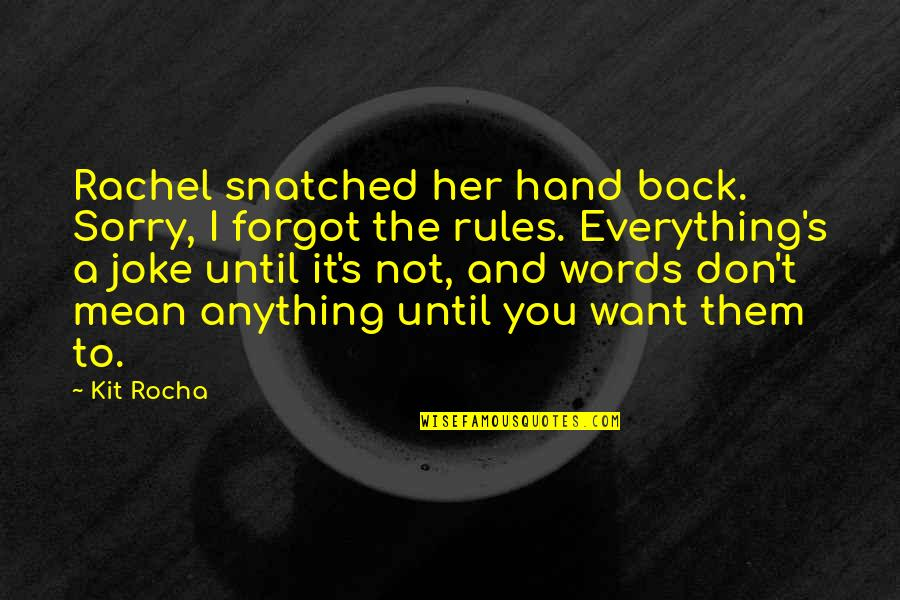 Jackson And Lexie Quotes By Kit Rocha: Rachel snatched her hand back. Sorry, I forgot