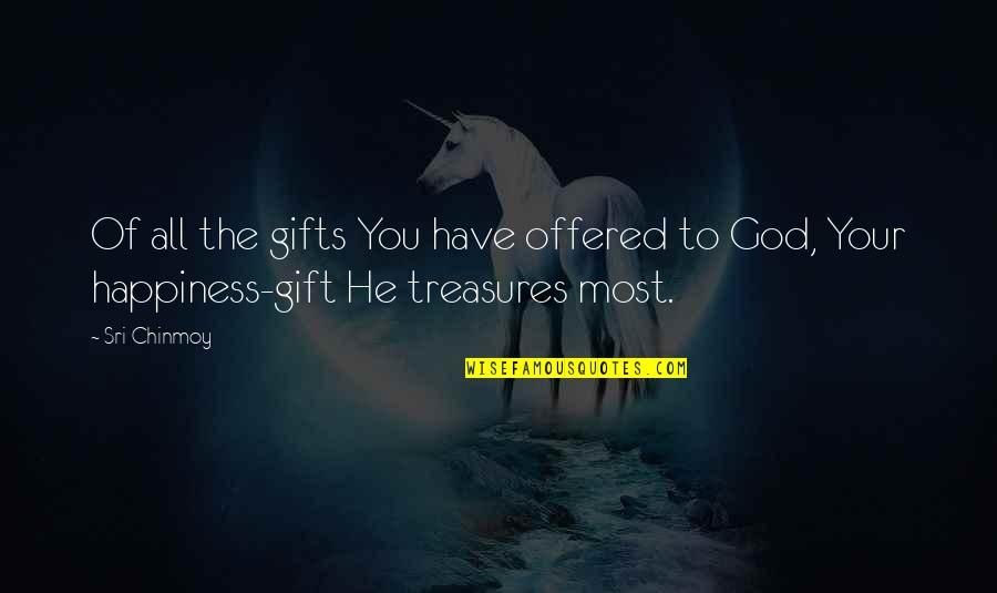 Jackson And Lexie Quotes By Sri Chinmoy: Of all the gifts You have offered to