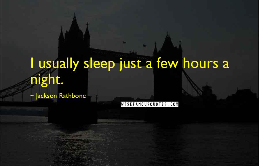 Jackson Rathbone quotes: I usually sleep just a few hours a night.