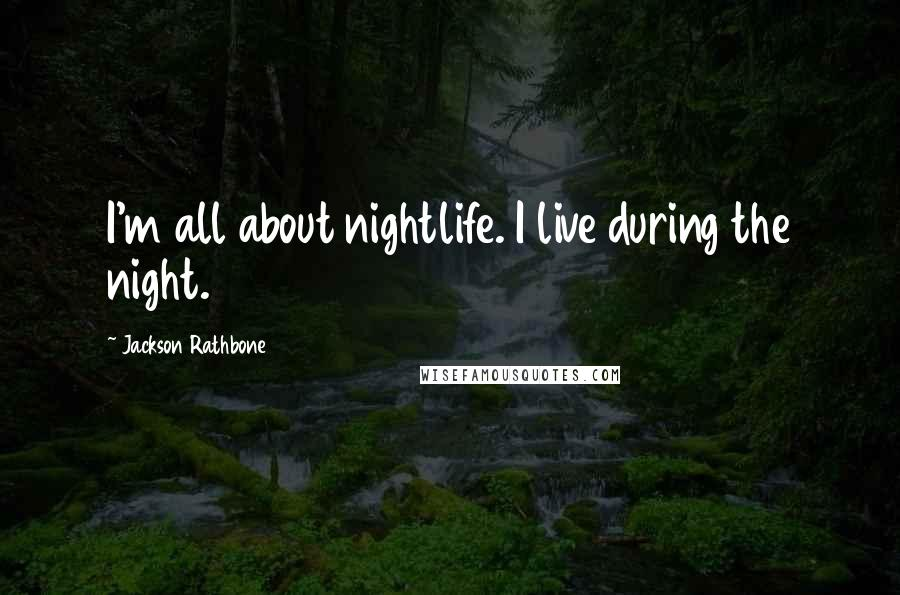 Jackson Rathbone quotes: I'm all about nightlife. I live during the night.