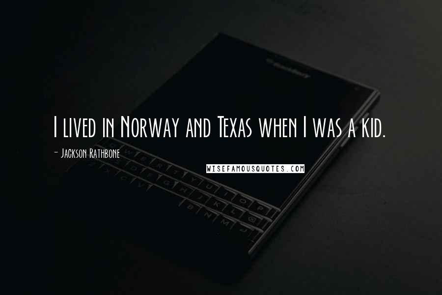 Jackson Rathbone quotes: I lived in Norway and Texas when I was a kid.
