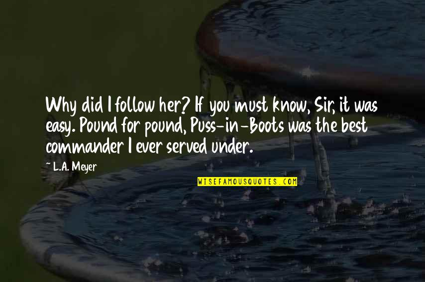 Jacky Faber Quotes By L.A. Meyer: Why did I follow her? If you must