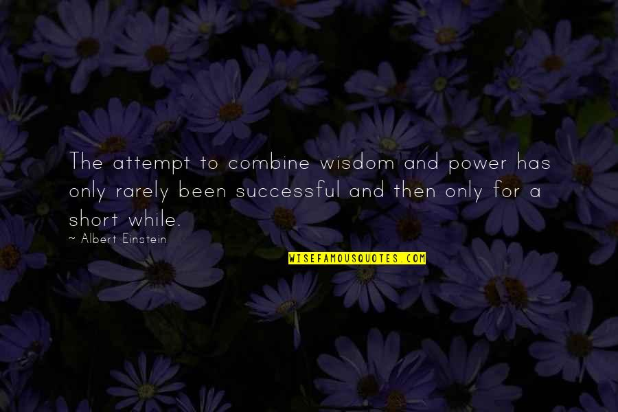 Jacob Bohm Quotes By Albert Einstein: The attempt to combine wisdom and power has