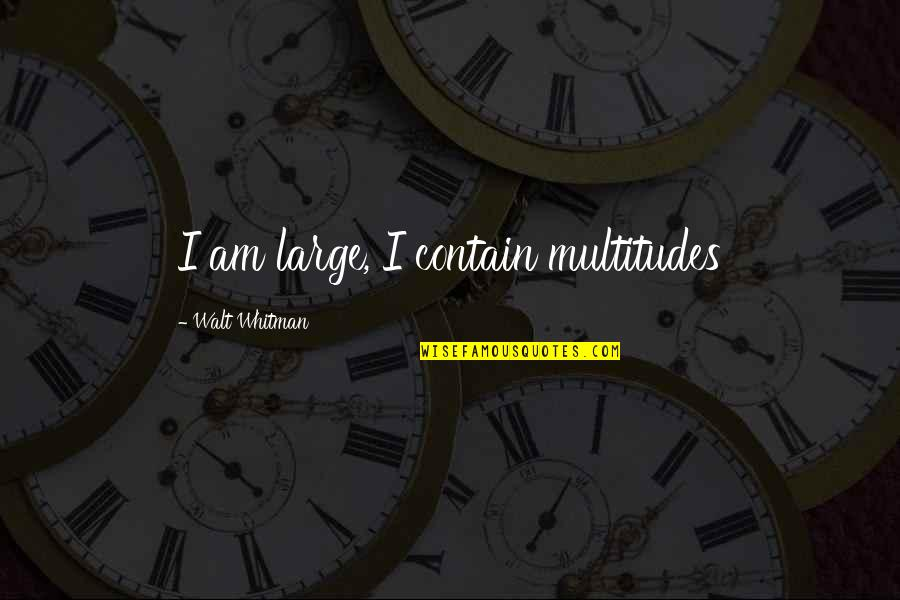 Jacob Bohm Quotes By Walt Whitman: I am large, I contain multitudes