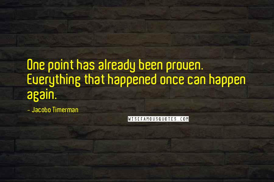 Jacobo Timerman quotes: One point has already been proven. Everything that happened once can happen again.