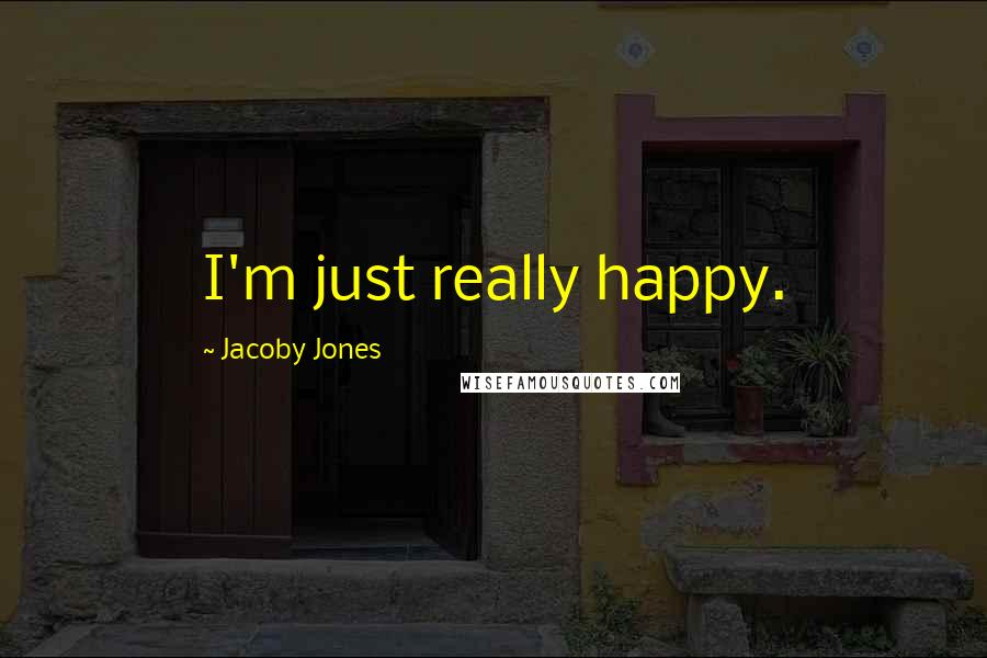 Jacoby Jones quotes: I'm just really happy.