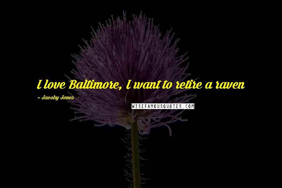 Jacoby Jones quotes: I love Baltimore, I want to retire a raven