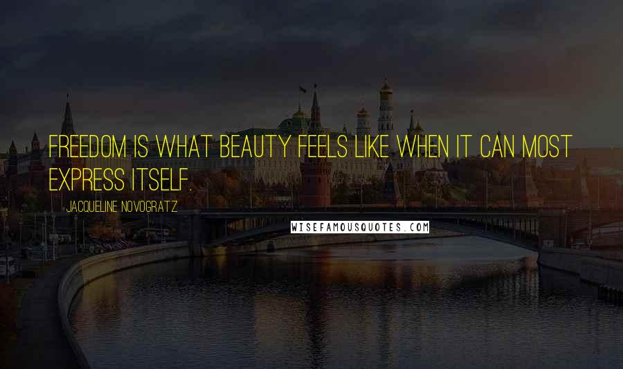 Jacqueline Novogratz quotes: Freedom is what beauty feels like when it can most express itself.
