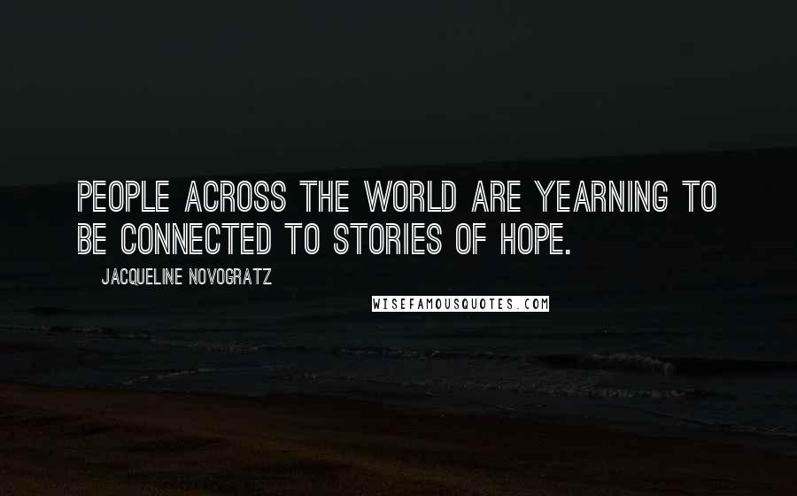 Jacqueline Novogratz quotes: People across the world are yearning to be connected to stories of hope.