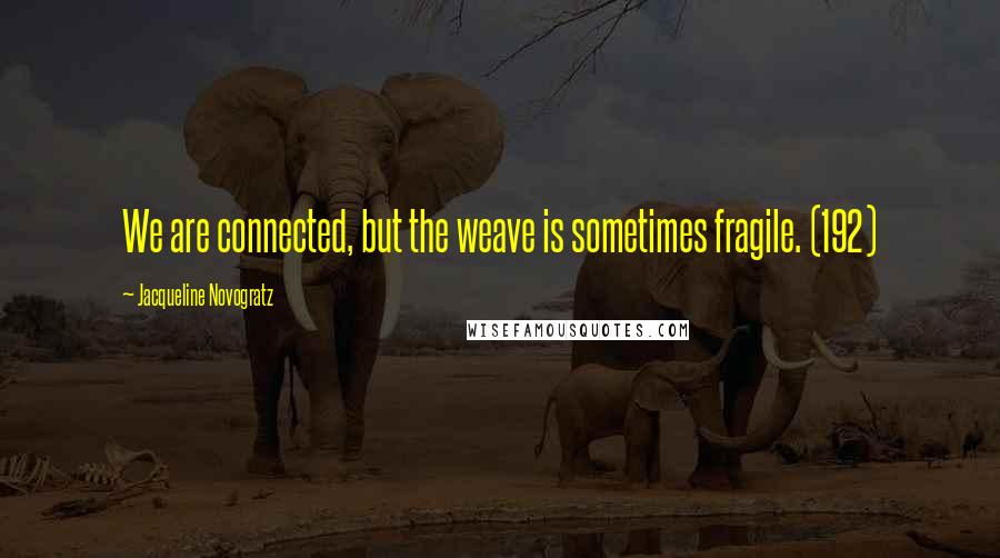 Jacqueline Novogratz quotes: We are connected, but the weave is sometimes fragile. (192)