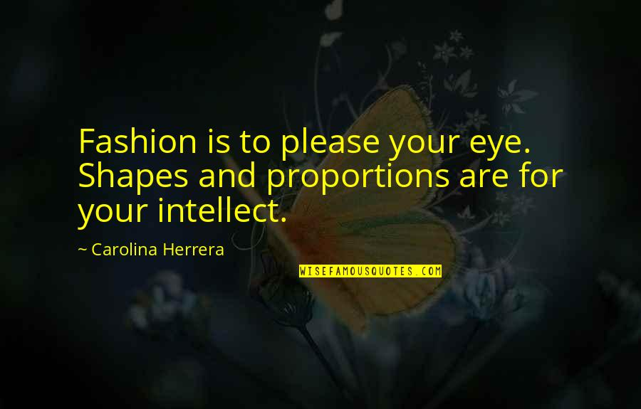 Jacquemetton Quotes By Carolina Herrera: Fashion is to please your eye. Shapes and