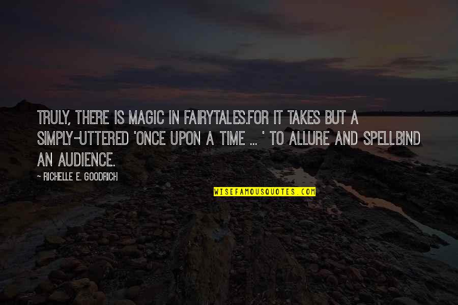 Jacquemetton Quotes By Richelle E. Goodrich: Truly, there is magic in fairytales.For it takes