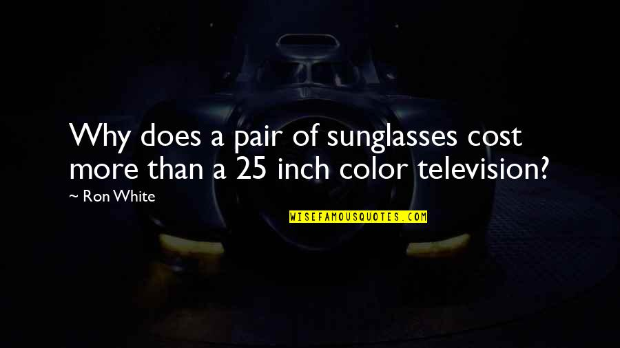 Jacquemetton Quotes By Ron White: Why does a pair of sunglasses cost more