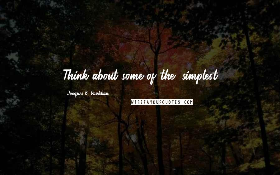 """Jacques B. Doukhan quotes: Think about some of the """"simplest"""