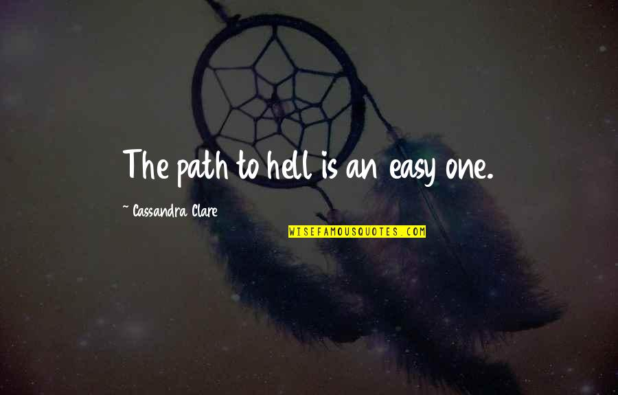 Jacquetta Quotes By Cassandra Clare: The path to hell is an easy one.