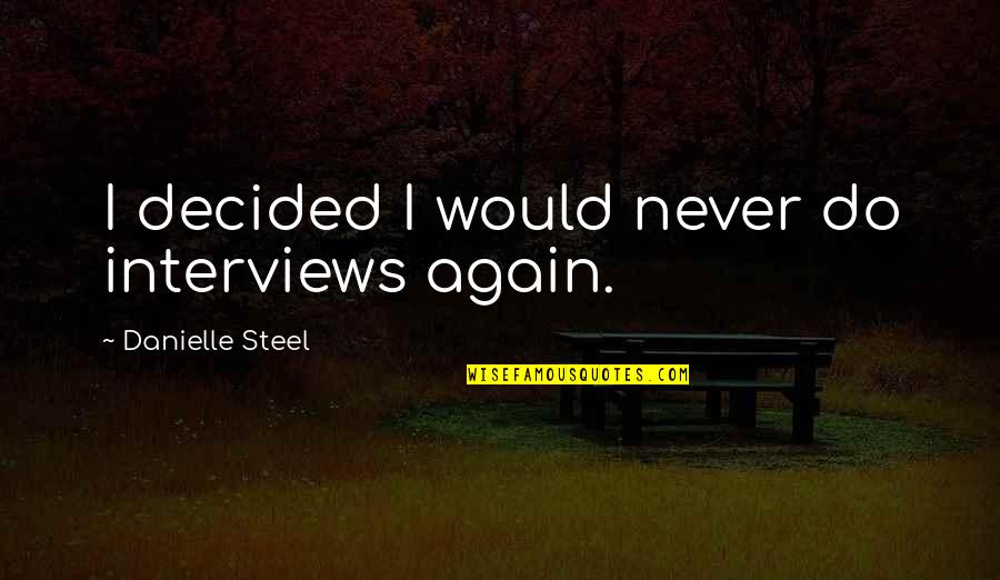 Jacquetta Quotes By Danielle Steel: I decided I would never do interviews again.