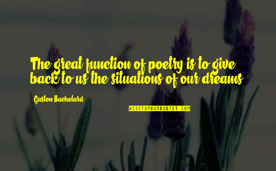 Jacquetta Quotes By Gaston Bachelard: The great function of poetry is to give