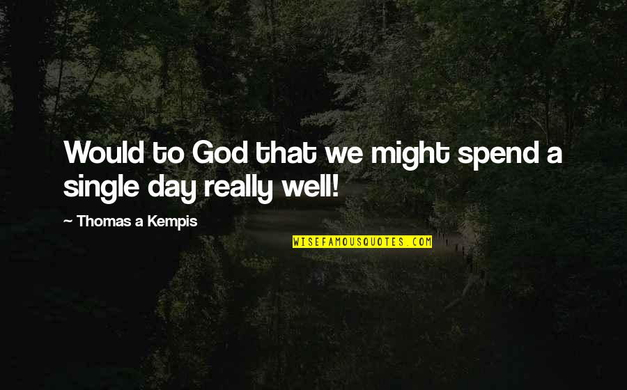 Jacquetta Quotes By Thomas A Kempis: Would to God that we might spend a