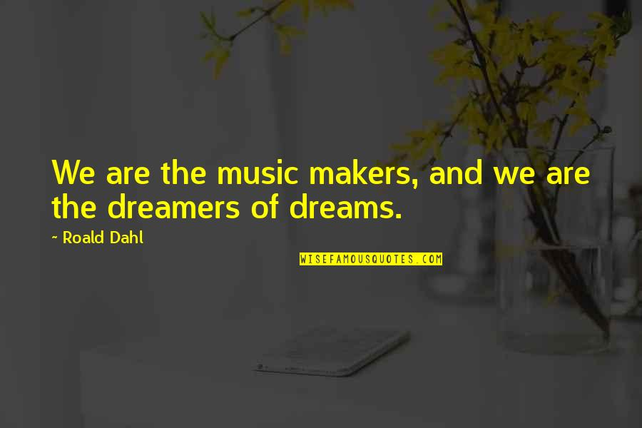 Jade Etherington Quotes By Roald Dahl: We are the music makers, and we are
