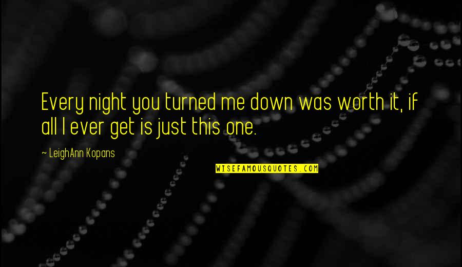 Jaded Quotes Quotes By LeighAnn Kopans: Every night you turned me down was worth