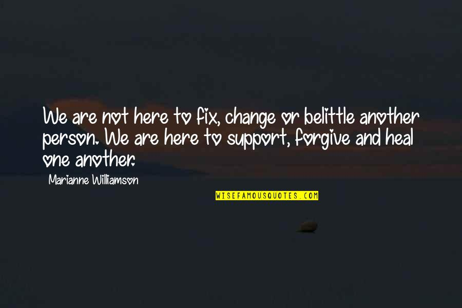 Jaded Quotes Quotes By Marianne Williamson: We are not here to fix, change or
