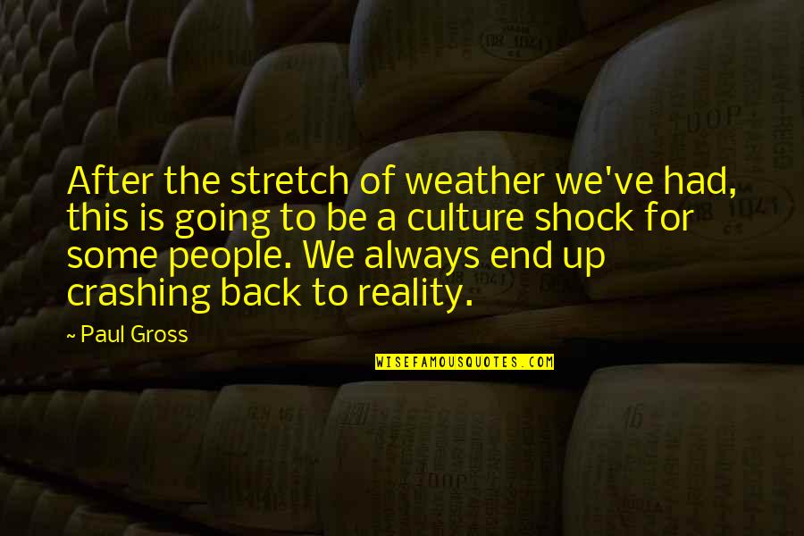 Jaded Quotes Quotes By Paul Gross: After the stretch of weather we've had, this