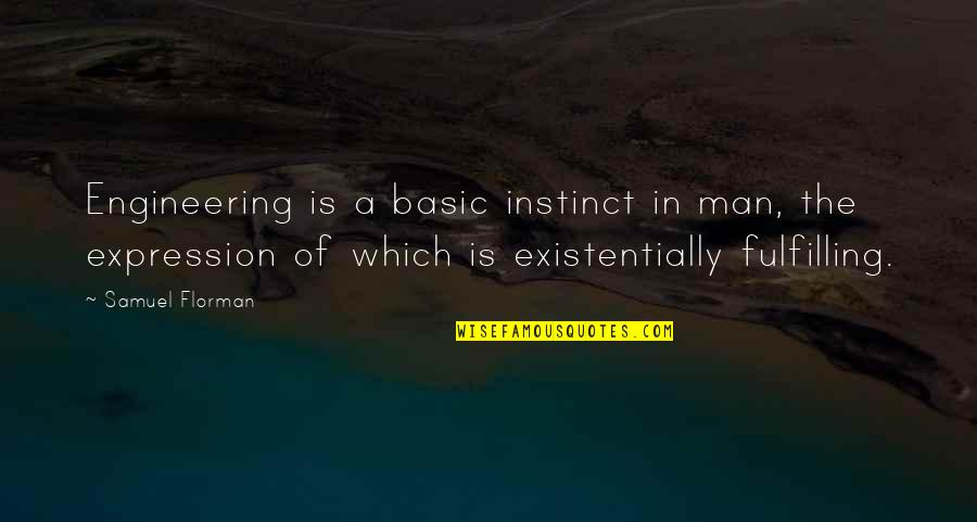 Jaded Quotes Quotes By Samuel Florman: Engineering is a basic instinct in man, the